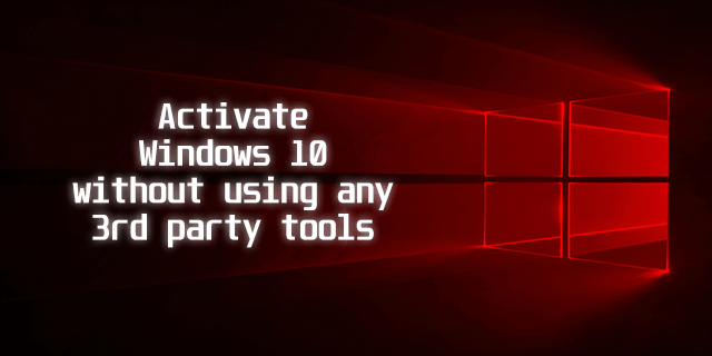 Activate Windows 10 without using any 3rd Party Software